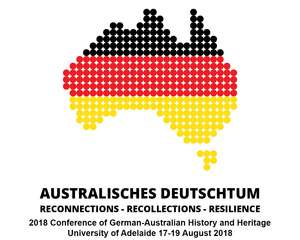 """Conference of German-Australian History and Heritage 2018: Australisches Deutschtum"" in Adelaide"