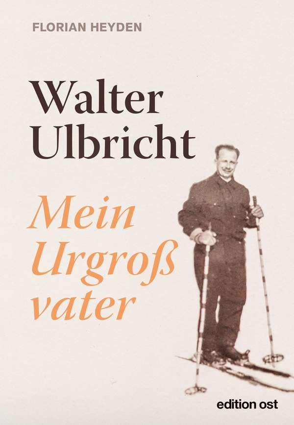 "Cover of the book ""Walter Ulbricht. Mein Urgroßvater"" by Florian Heyden"